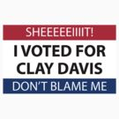 I voted for Clay Davis by odysseyroc