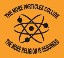 The More Particles collide humour  t-shirts by Auslandesign