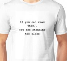 standing too close Unisex T-Shirt