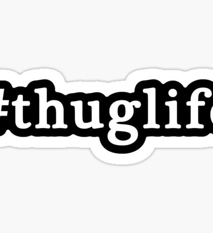 Thug Life - Hashtag - Black & White Sticker