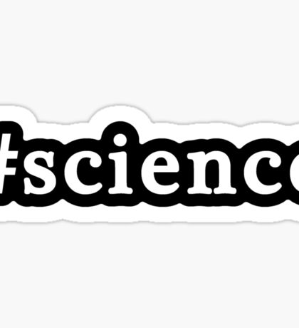 Science - Hashtag - Black & White Sticker
