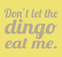 Don't let the Dingo eat me. Baby Tee