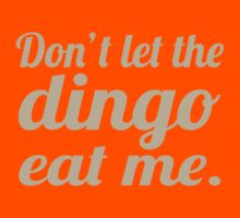 Don't let the Dingo eat me. Kids Clothes