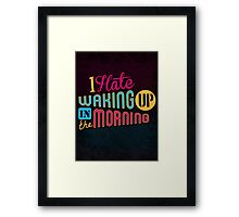 I Hate Waking Up  Framed Print