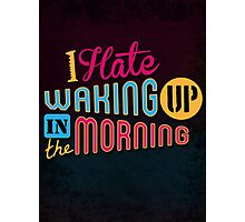 I Hate Waking Up  Photographic Print