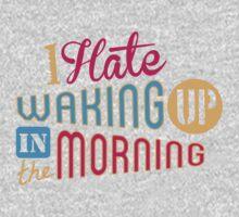 I Hate Waking Up  One Piece - Short Sleeve