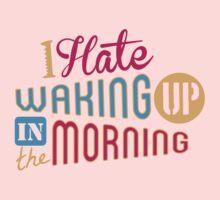 I Hate Waking Up  Baby Tee