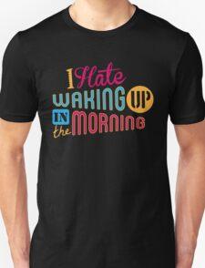 I Hate Waking Up  T-Shirt