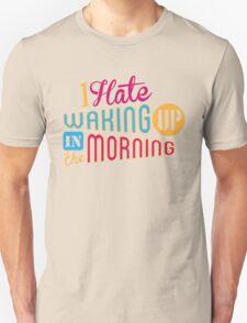 I Hate Waking Up  Unisex T-Shirt