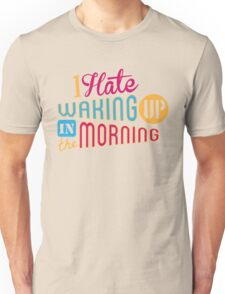 I Hate Waking Up  Unisex T-Shirt