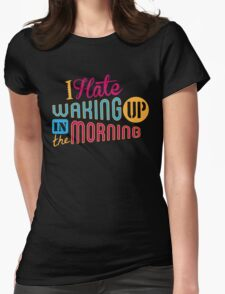 I Hate Waking Up  Womens Fitted T-Shirt