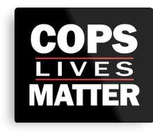COPS LIVES MATTER. Chicago T-Shirt Metal Print