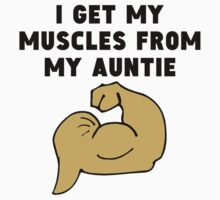 I Get My Muscles From My Auntie Kids Tee