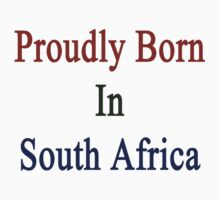 Proudly Born In South Africa by supernova23