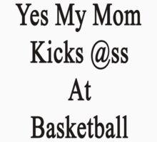 Yes My Mom Kicks Ass At Basketball by supernova23
