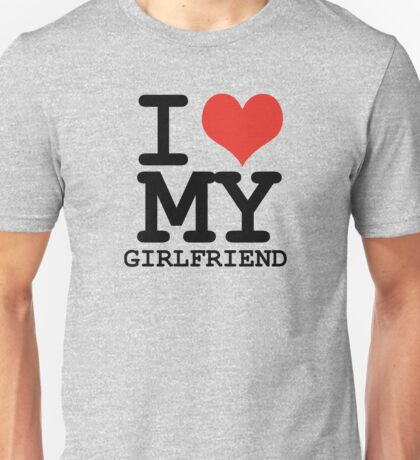 I love my girlfriend Unisex T-Shirt