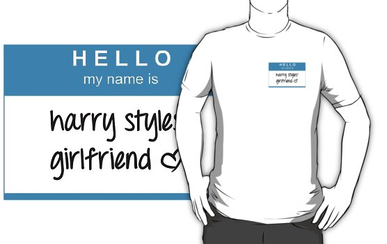 Hello My Name Is Harry Styles' Girlfriend T-Shirt by dream--catch3r