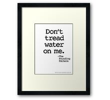 Don't Tread Water On Me (Black Type on White) Framed Print