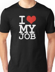 I love my job Unisex T-Shirt