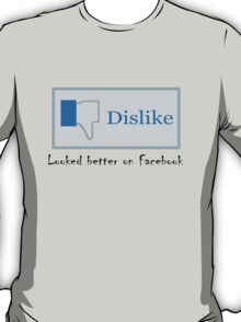 Looked better on Facebook T-Shirt