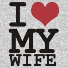 I love my wife by WAMTEES