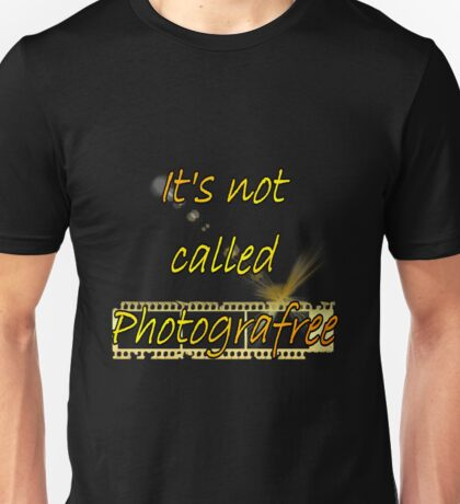 It's not called PhotograFREE Unisex T-Shirt