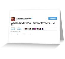 "Lil B Tweet ""Jacking Off Has Ruined My Life"" Greeting Card"