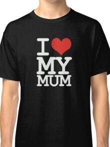 I love my mum Classic T-Shirt