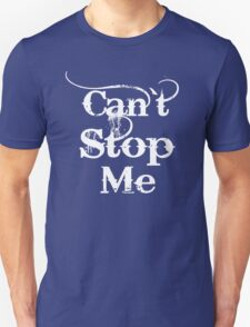 CAN'T STOP ME T-Shirt