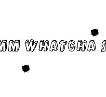 mmm whatcha say by TsukiDaisy