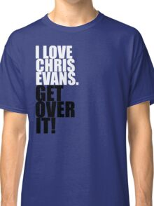 I love Chris Evans. Get over it! Classic T-Shirt