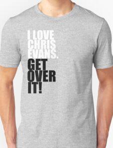 I love Chris Evans. Get over it! T-Shirt