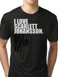I love Scarlett Johansson. Get over it! Tri-blend T-Shirt