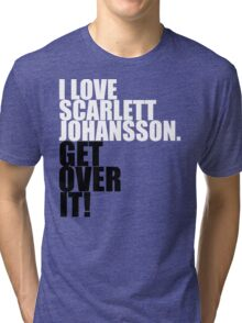 I love Scarlett Johansson. Get over it! Tri-blend T-Shirt