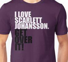 I love Scarlett Johansson. Get over it! Unisex T-Shirt