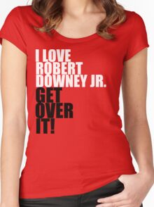 I love Robert Downey Jr. Get over it! Women's Fitted Scoop T-Shirt