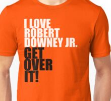 I love Robert Downey Jr. Get over it! Unisex T-Shirt