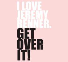 I love Jeremy Renner. Get over it! Kids Clothes