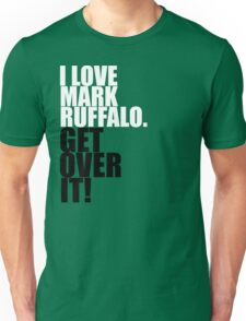 I love Mark Ruffalo. Get over it! Unisex T-Shirt