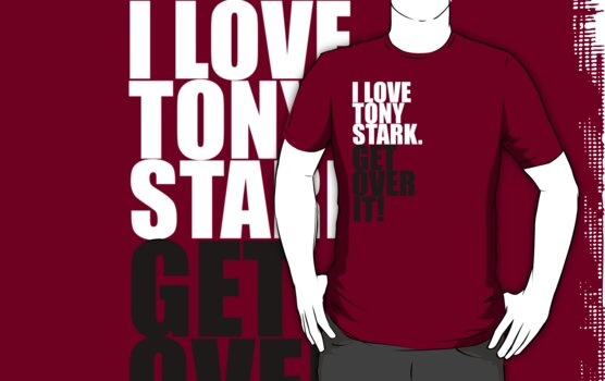 I love Tony Stark. Get over it! by gloriouspurpose