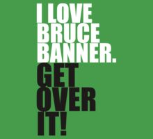 I love Bruce Banner. Get over it! by gloriouspurpose