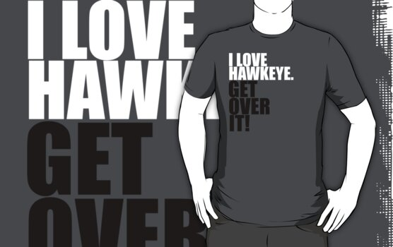 I love Hawkeye. Get over it! by gloriouspurpose