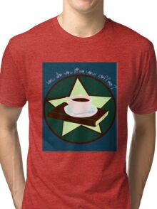 How do you like your Coffee? Tri-blend T-Shirt