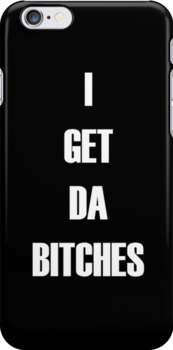 I GET DA BITCHES IPHONE CASE by smilewithsam M