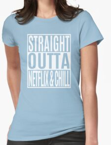 Straight Outta Netflix and Chill Womens Fitted T-Shirt