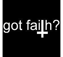 Got Faith? Photographic Print
