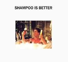 shampoo is better Unisex T-Shirt