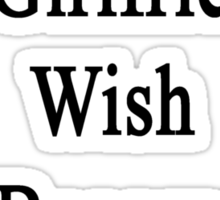 I Support My Girlfriend's Wish To Become A Plumber  Sticker