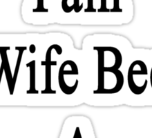 After All That Pain My Wife Became A Great Plumber Sticker