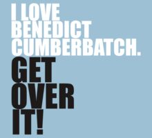 I love Benedict Cumberbatch. Get over it! Kids Tee